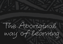 The Aboriginal Way of Learning