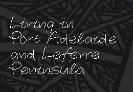 Living in Port Adelaide and Lefevre Peninsula